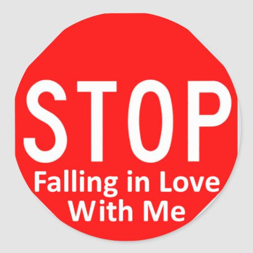 Stop Falling In Love Round Sticker