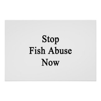 Stop Fish Abuse Now Poster