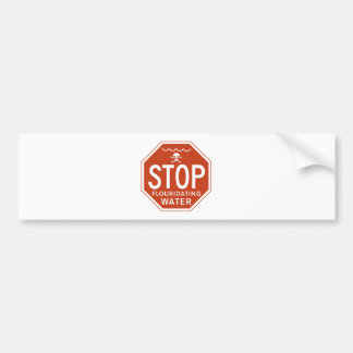 STOP FLUORIDATING WATER -fluoride/activism/protest Car Bumper Sticker