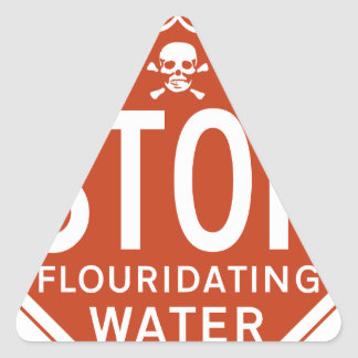 STOP FLUORIDATING WATER -fluoride/activism/protest Triangle Sticker