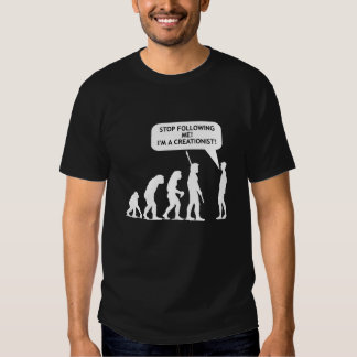 Stop Following Me, I'm a Creationist!!! (Dark) T-shirts