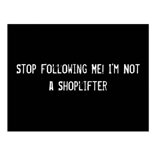 Stop Following Me! I'm Not a Shoplifter Postcard