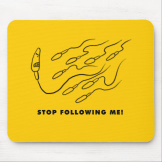 Stop Following me! Mouse Pad