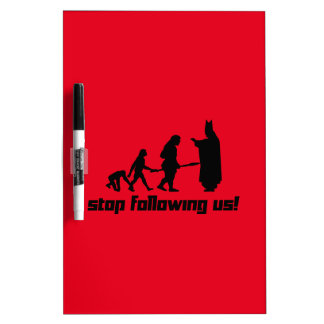 Stop following us! Dry-Erase board