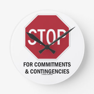 Stop For Commitments & Contingencies (Stop Sign) Round Clock
