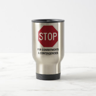 Stop For Commitments & Contingencies (Stop Sign) Travel Mug