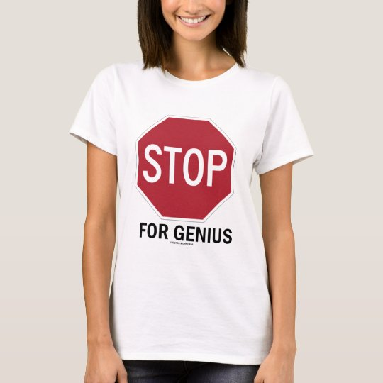 Stop For Genius (Stop Sign) T-Shirt