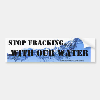Stop Fracking With Our Water Bumper Sticker