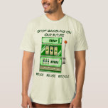 Stop Gambling On Our Future - Recycle T-Shirt