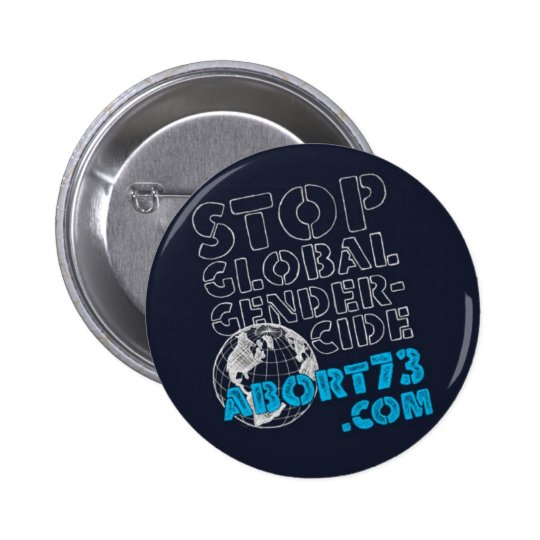 Stop Global Gendercide / Abort73.com Pinback Button