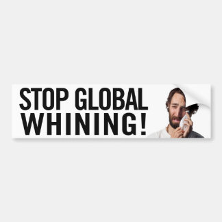 Stop Global Whining! Bumper Sticker