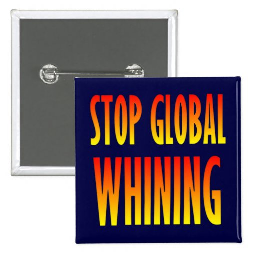 Stop Global Whining Pinback Button
