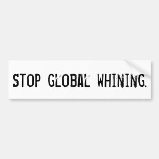 Stop global whining. car bumper sticker