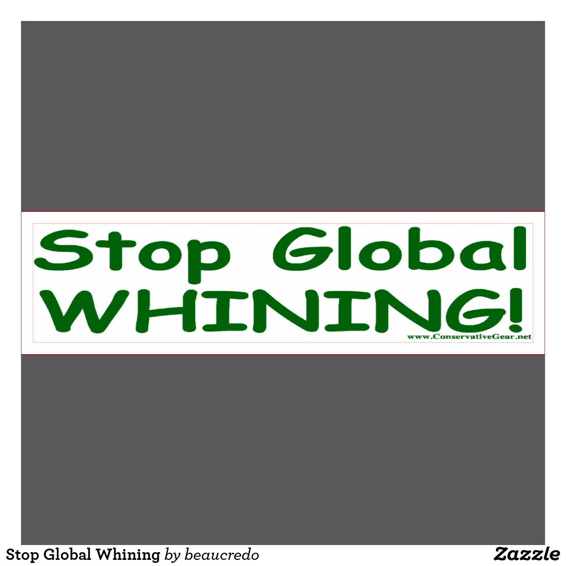 http://rlv.zcache.com/stop_global_whining_car_bumper_sticker-ra079f838c0eb4e39be8c0b4677096bfb_v9uwb_1024.jpg?rlvnet=1