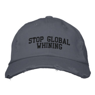 STOP GLOBAL WHINING EMBROIDERED BASEBALL HAT