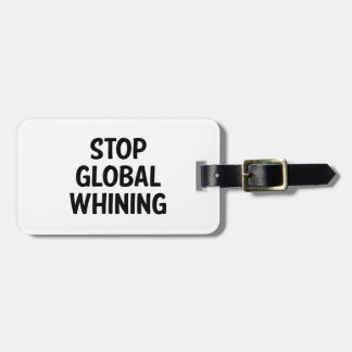 Stop Global Whining Travel Bag Tag