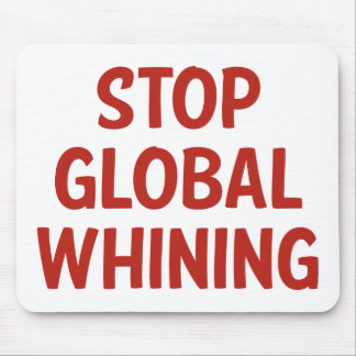Stop Global Whining Mouse Pads