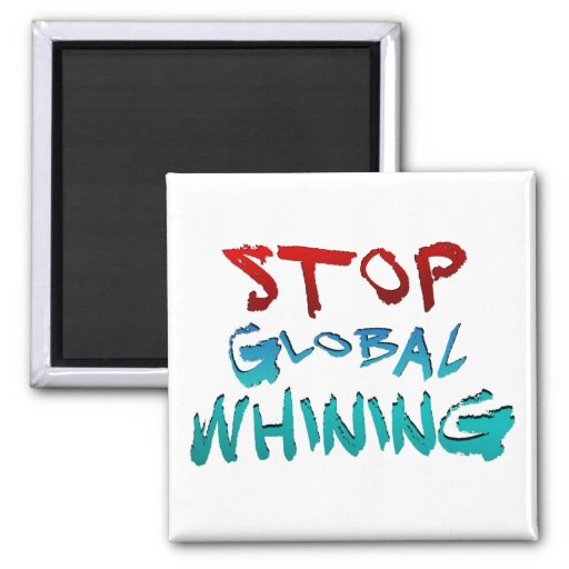Stop Global Whining Refrigerator Magnet