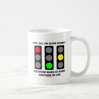 Stop, Go, Or Slow Down? Decisions Junctions Life Classic White Coffee Mug
