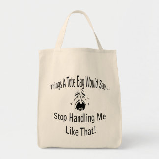 Stop Handling Me Tote Bag