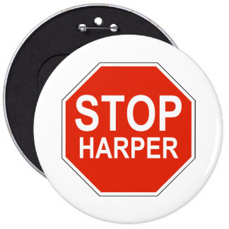 Stop Harper Design in support of 2015 election 6 Inch Round Button