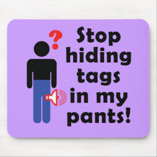 Stop Hiding Tags! Mouse Pad