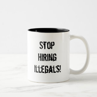 Stop Hiring Illegals! coffee mug