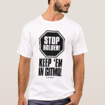 Stop Holder! (double sided) T-Shirt