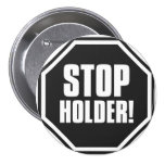 Stop Holder! Pinback Buttons