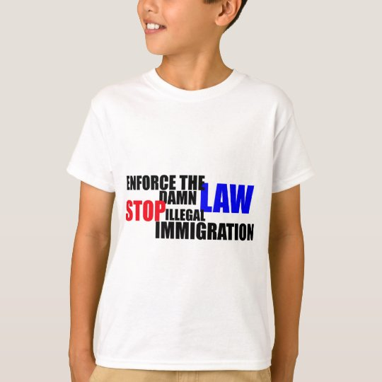 stop illegal immigration T-Shirt