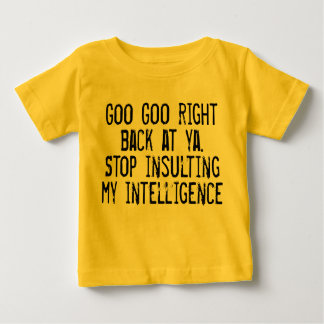 Stop Insulting My Intelligence Baby T-Shirt