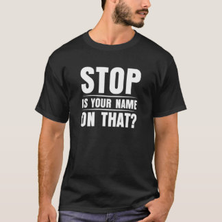 Stop is Your Name on That Don't Touch T-Shirt