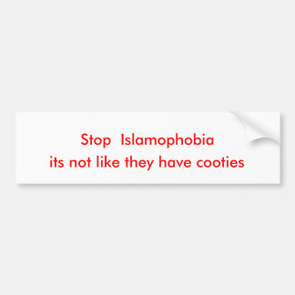 Stop  Islamophobia, its not like they have cooties Bumper Sticker
