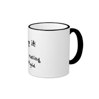 Stop it!, You're making me stupid. Coffee Mugs
