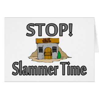 Stop It's Slammer Time Card