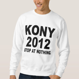Stop Joseph Kony 2012, Stop at Nothing, Political Sweatshirt