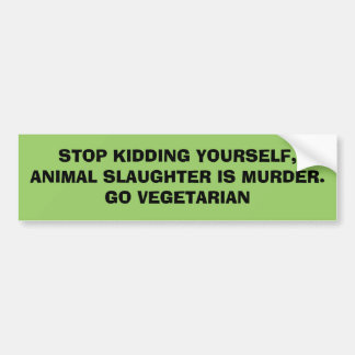 STOP KIDDING YOURSELF, ANIMAL SLAUGHTER IS MURDE.. BUMPER STICKER