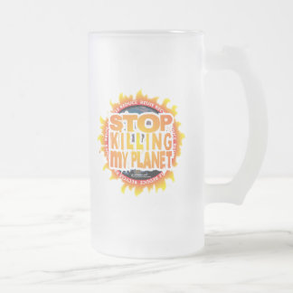 Stop Killing My Planet Frosted Glass Beer Mug
