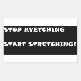 Stop Kvetching Start Stretching! Rectangular Sticker