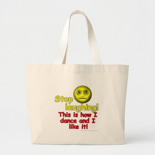 Stop laughing! This is how I dance and I like it! Jumbo Tote Bag