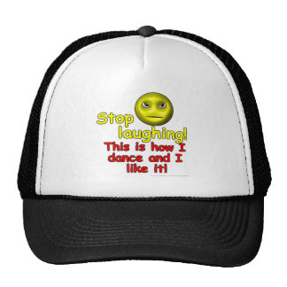 Stop laughing! This is how I dance and I like it! Trucker Hat