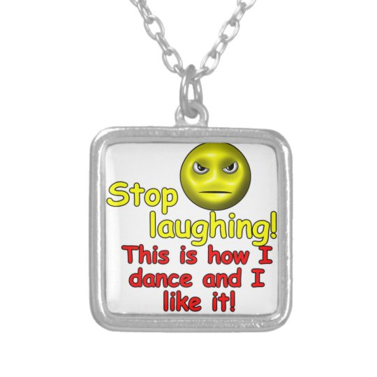 Stop laughing! This is how I dance and I like it! Silver Plated Necklace