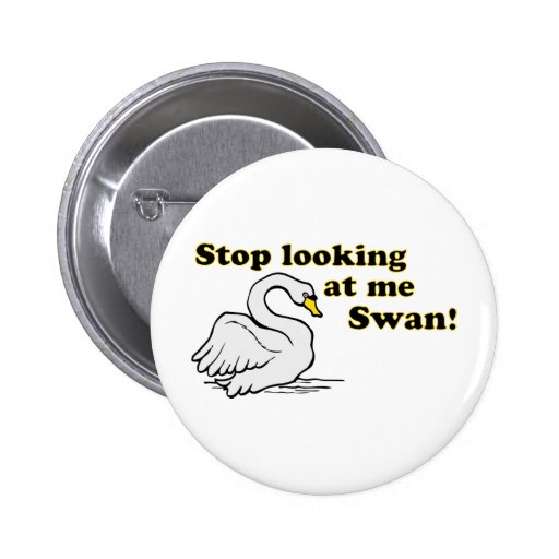 Stop looking at me swan button