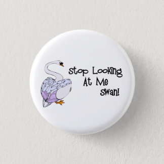 Stop Looking At Me Swan Pinback Button
