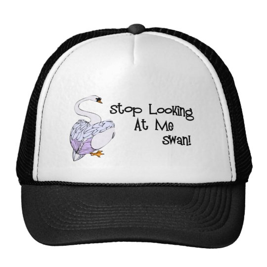 Stop Looking At Me Swan Trucker Hat