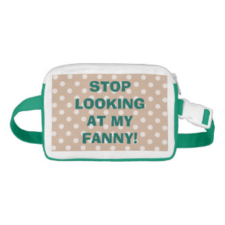 Stop Looking at my Fanny! Funny Fanny Pack