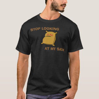 STOP LOOKING AT MY SACK T-Shirt