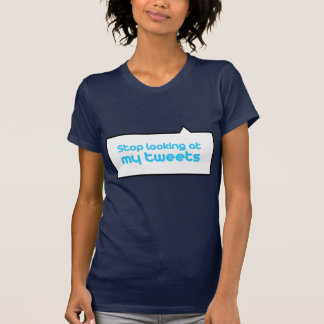 Stop looking at my tweets T-Shirt