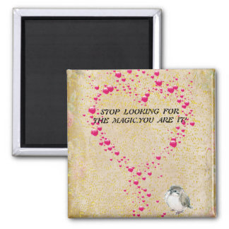 Stop looking for the magic.You are it-Vintage Bird 2 Inch Square Magnet