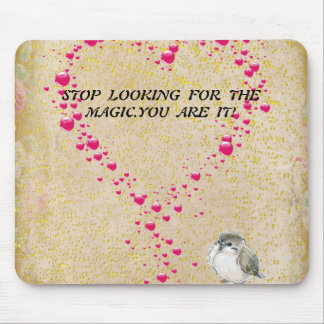 Stop looking for the magic.You are it-Vintage Bird Mouse Pad